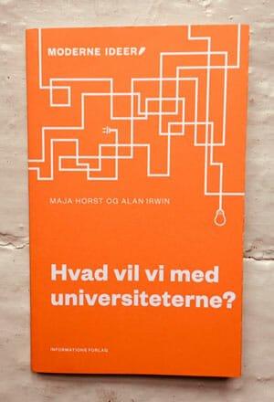 Forside til bogen Hvad vil vi med universiteterne? af Maja Horst og Alan Irwin